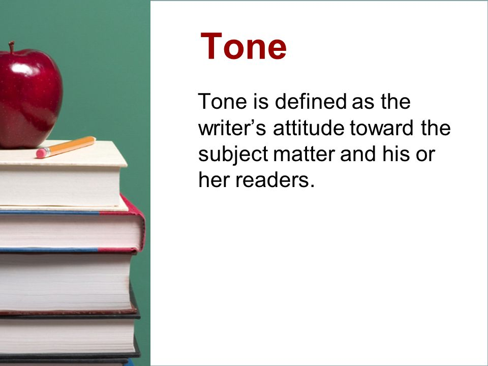 Tone Tone is defined as the writer's attitude toward the subject matter and his or her readers.