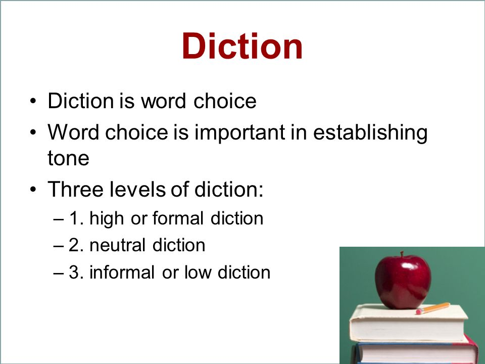 Diction Diction is word choice