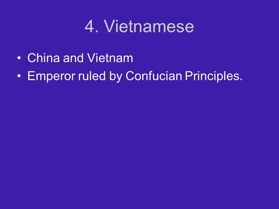4. Vietnamese China and Vietnam Emperor ruled by Confucian Principles.