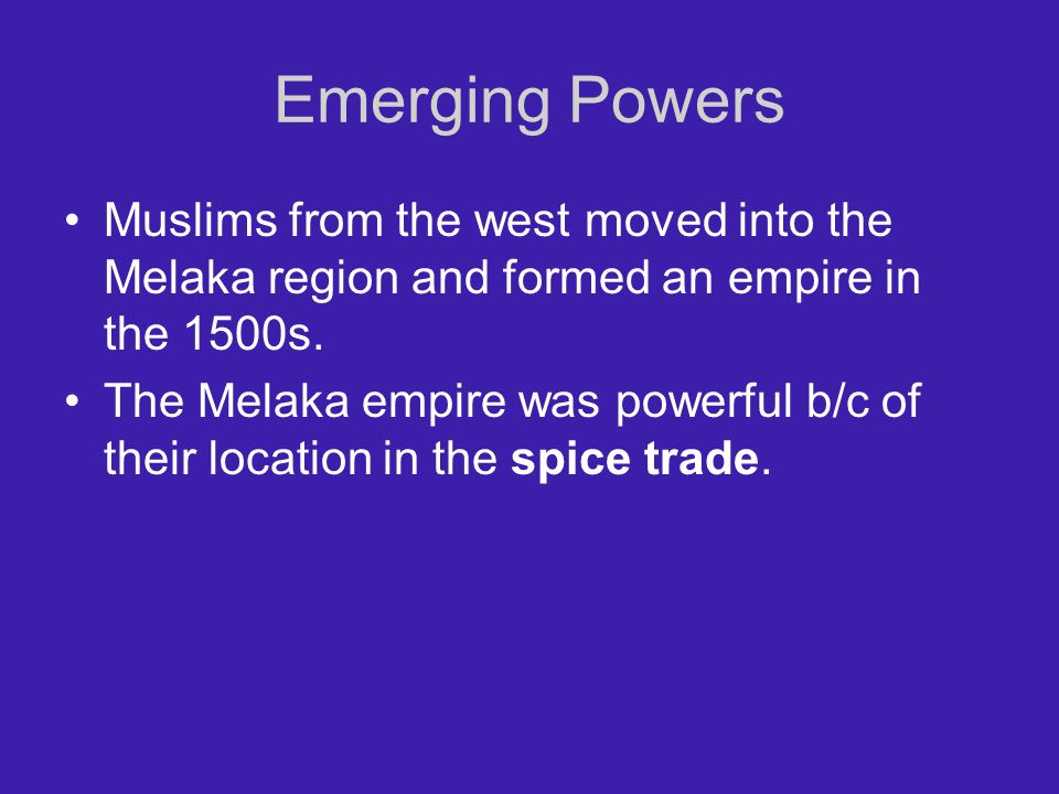 Emerging Powers Muslims from the west moved into the Melaka region and formed an empire in the 1500s.