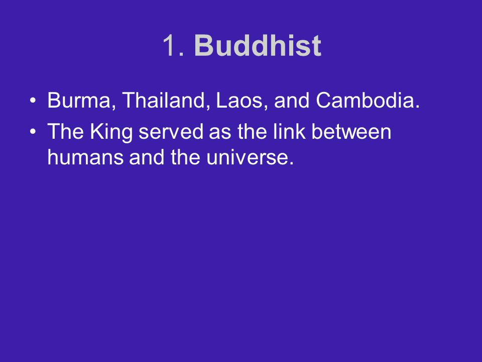 1. Buddhist Burma, Thailand, Laos, and Cambodia.