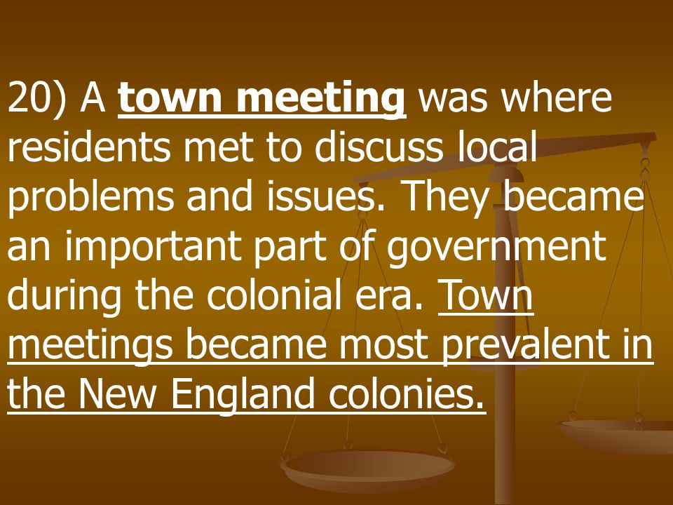 20) A town meeting was where residents met to discuss local problems and issues.