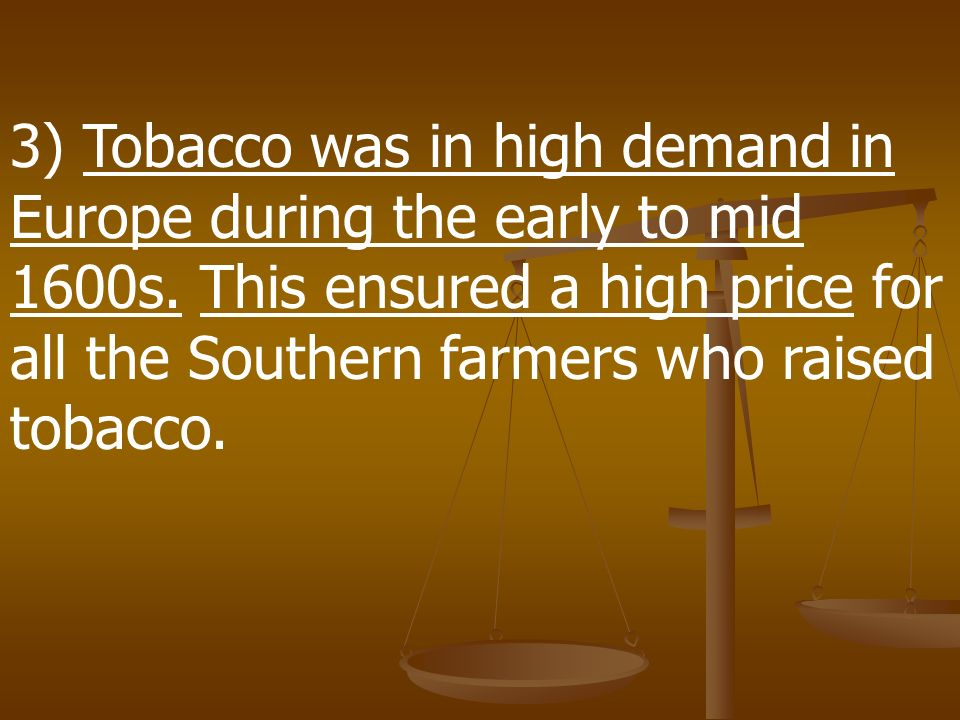 3) Tobacco was in high demand in Europe during the early to mid 1600s