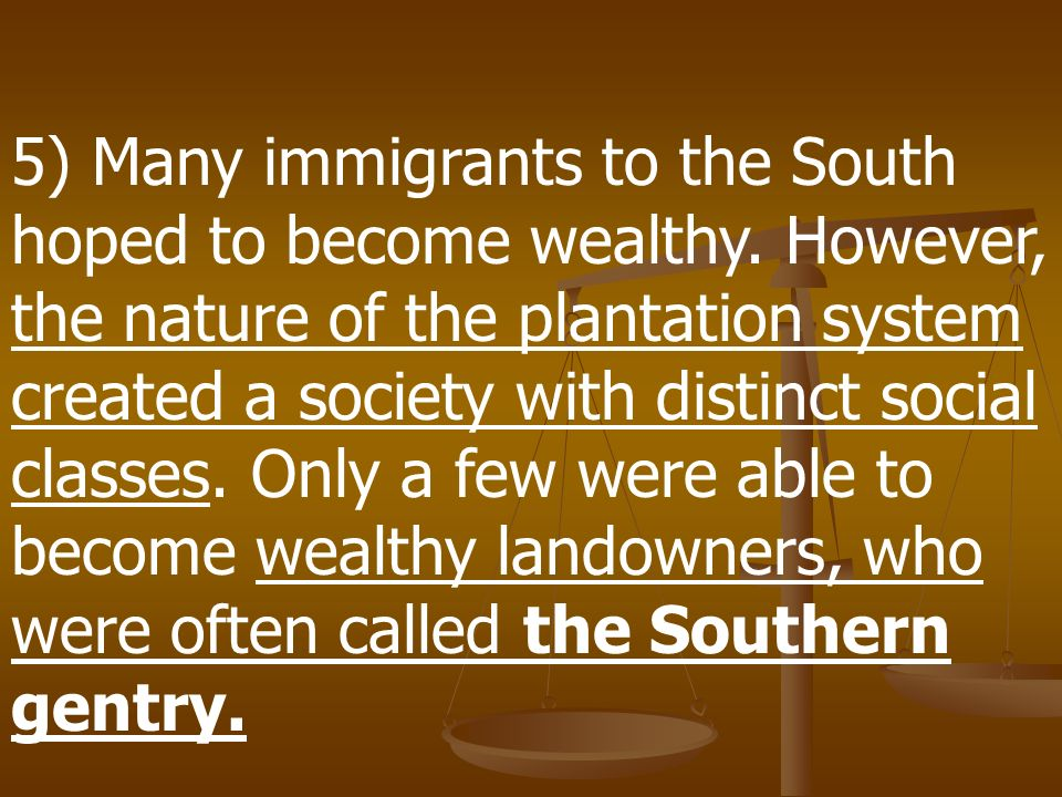 5) Many immigrants to the South hoped to become wealthy