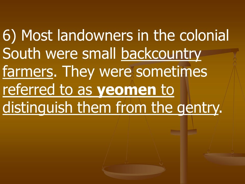 6) Most landowners in the colonial South were small backcountry farmers.