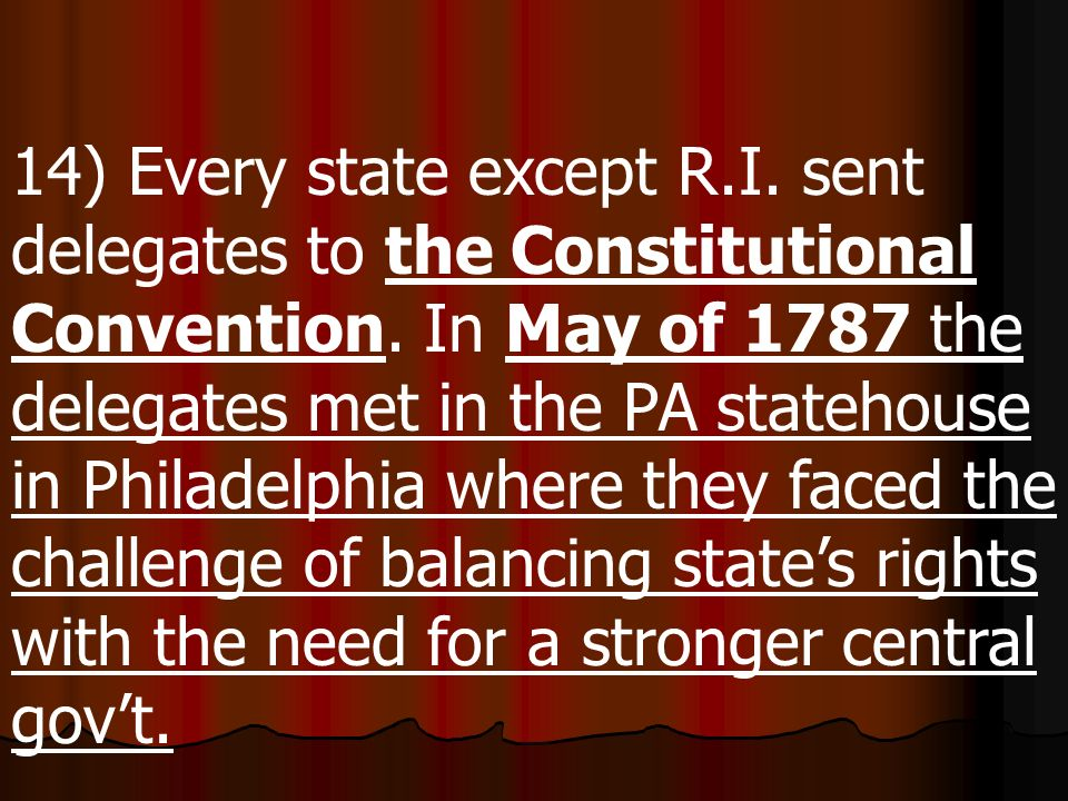 14) Every state except R.I. sent delegates to the Constitutional Convention.