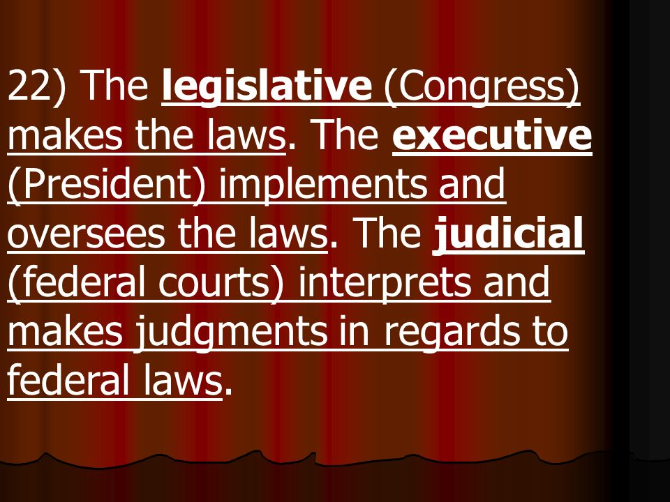 22) The legislative (Congress) makes the laws