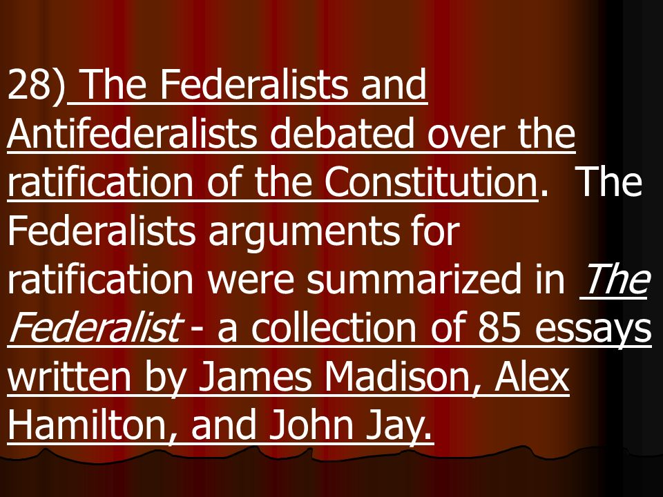 28) The Federalists and Antifederalists debated over the ratification of the Constitution.