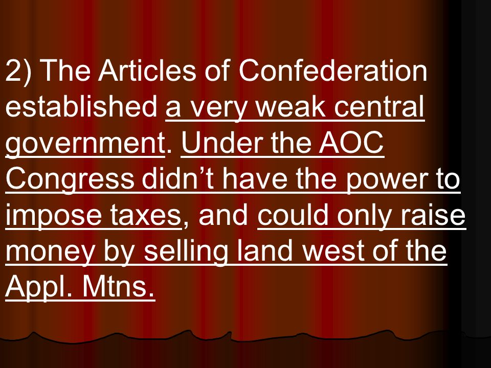 2) The Articles of Confederation established a very weak central government.