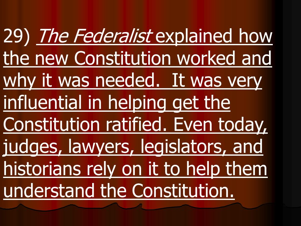 29) The Federalist explained how the new Constitution worked and why it was needed.