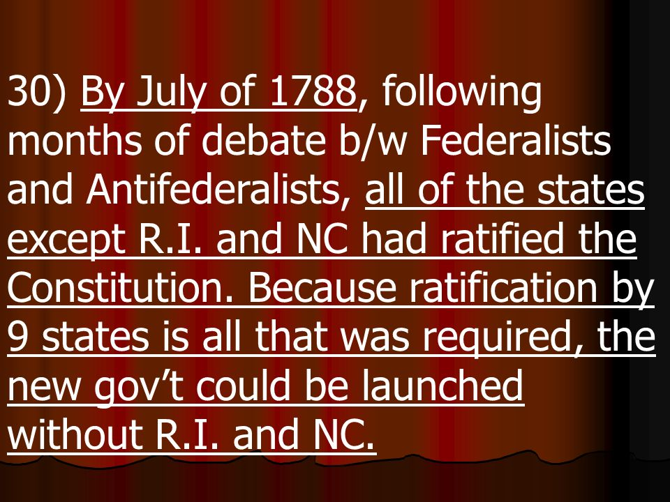 30) By July of 1788, following months of debate b/w Federalists and Antifederalists, all of the states except R.I.