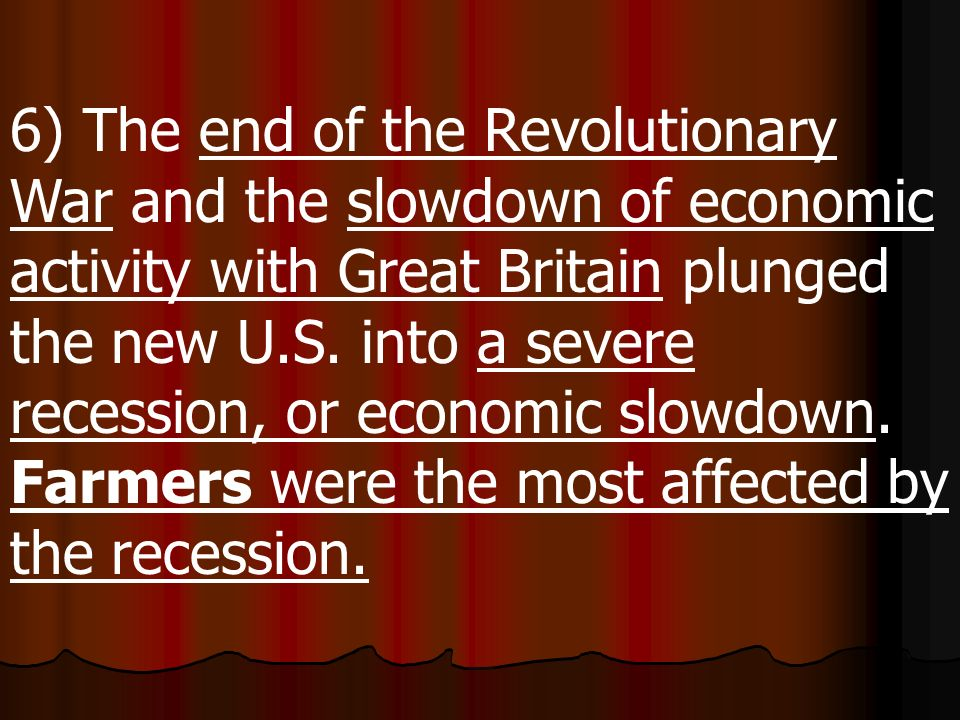 6) The end of the Revolutionary War and the slowdown of economic activity with Great Britain plunged the new U.S.