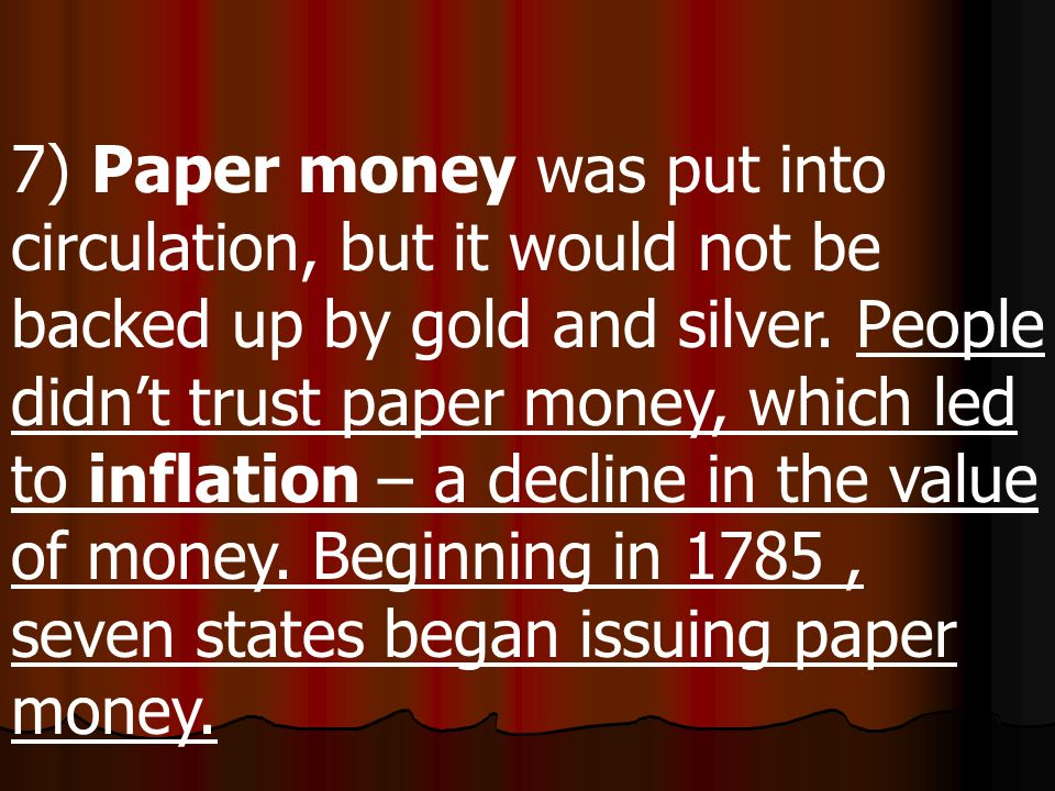 7) Paper money was put into circulation, but it would not be backed up by gold and silver.