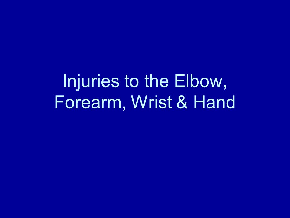 Injuries to the Elbow, Forearm, Wrist & Hand