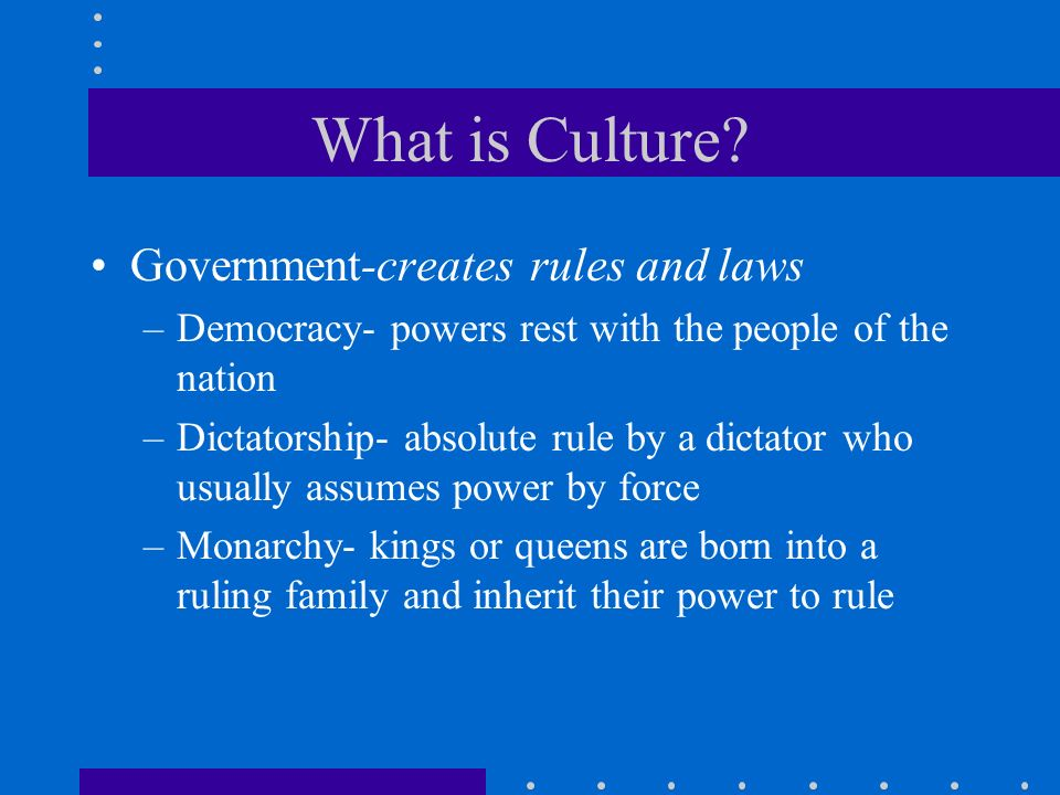 What is Culture Government-creates rules and laws