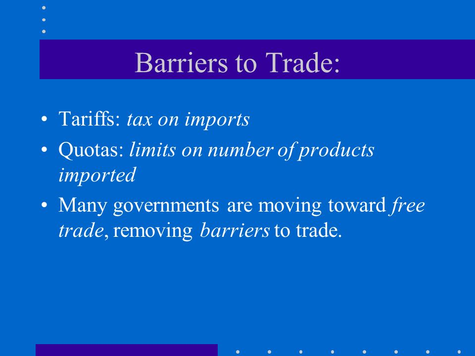 Barriers to Trade: Tariffs: tax on imports