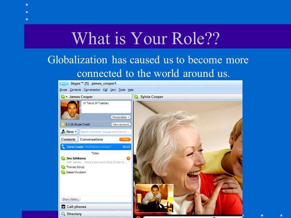 What is Your Role Globalization has caused us to become more connected to the world around us.