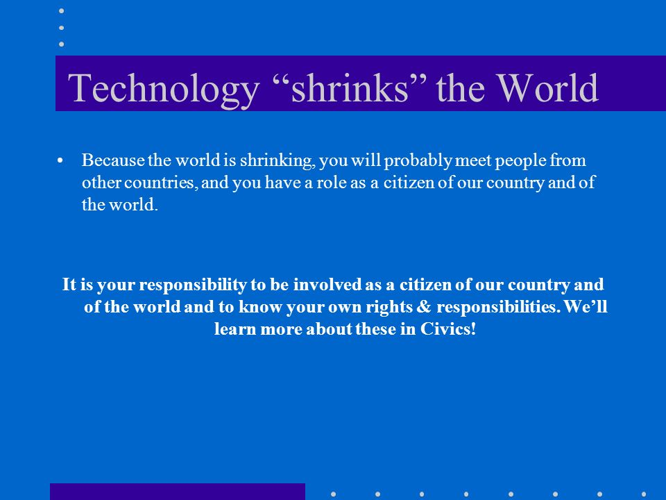 Technology shrinks the World