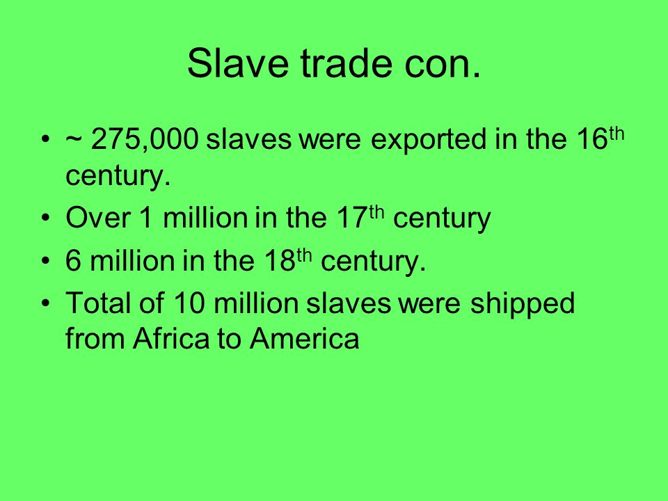 Slave trade con. ~ 275,000 slaves were exported in the 16th century.