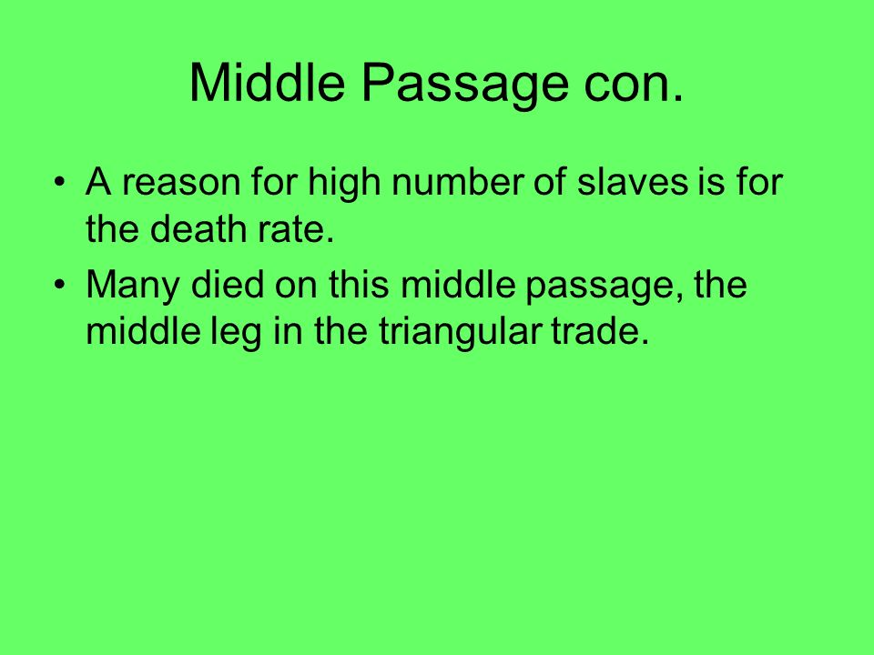 Middle Passage con. A reason for high number of slaves is for the death rate.