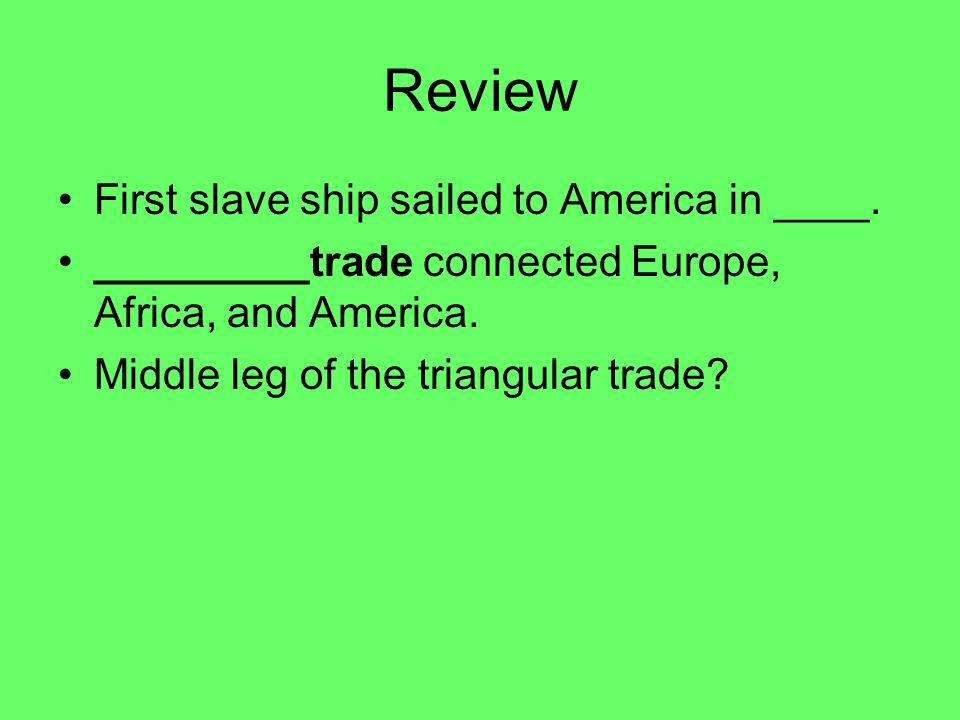 Review First slave ship sailed to America in ____.