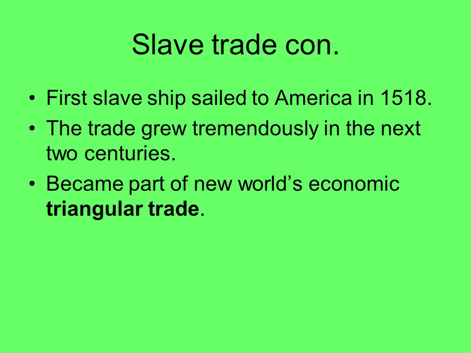 Slave trade con. First slave ship sailed to America in 1518.