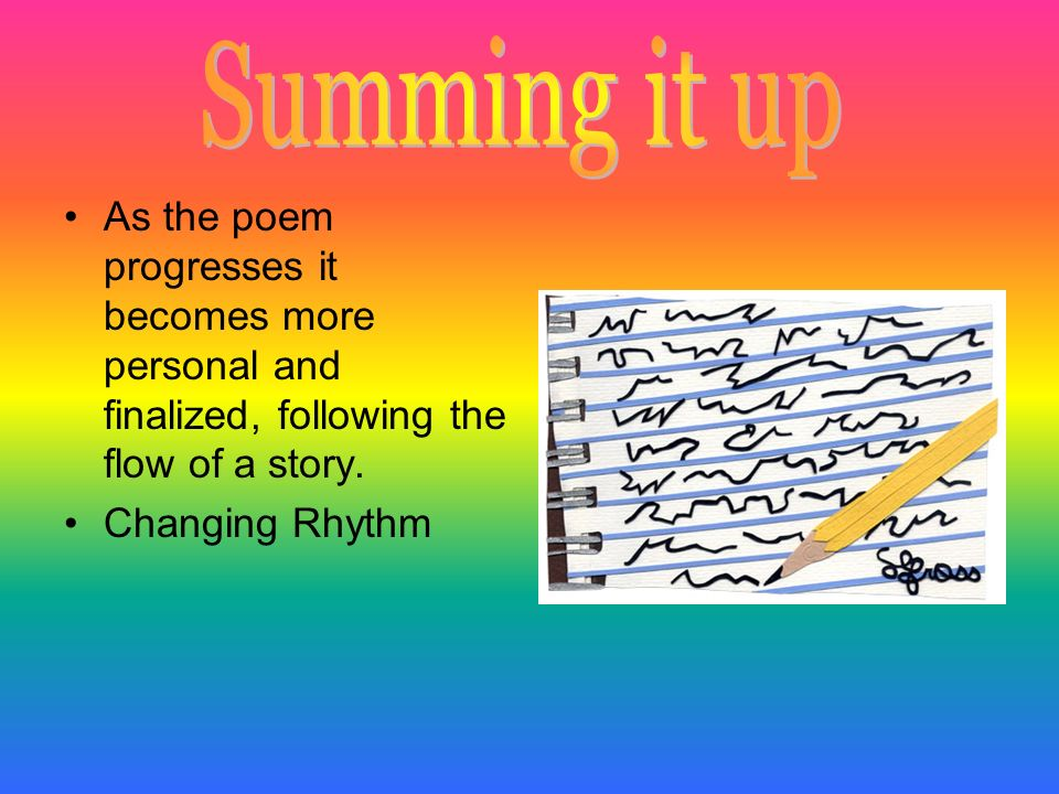 Summing it up As the poem progresses it becomes more personal and finalized, following the flow of a story.