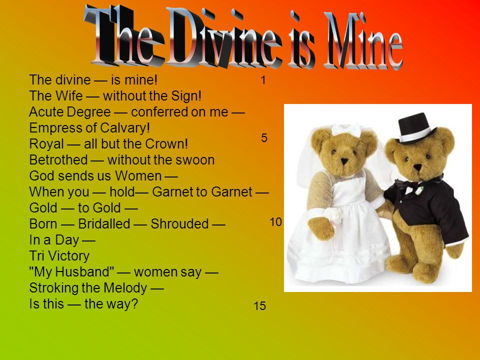 The Divine is Mine The divine — is mine! The Wife — without the Sign!