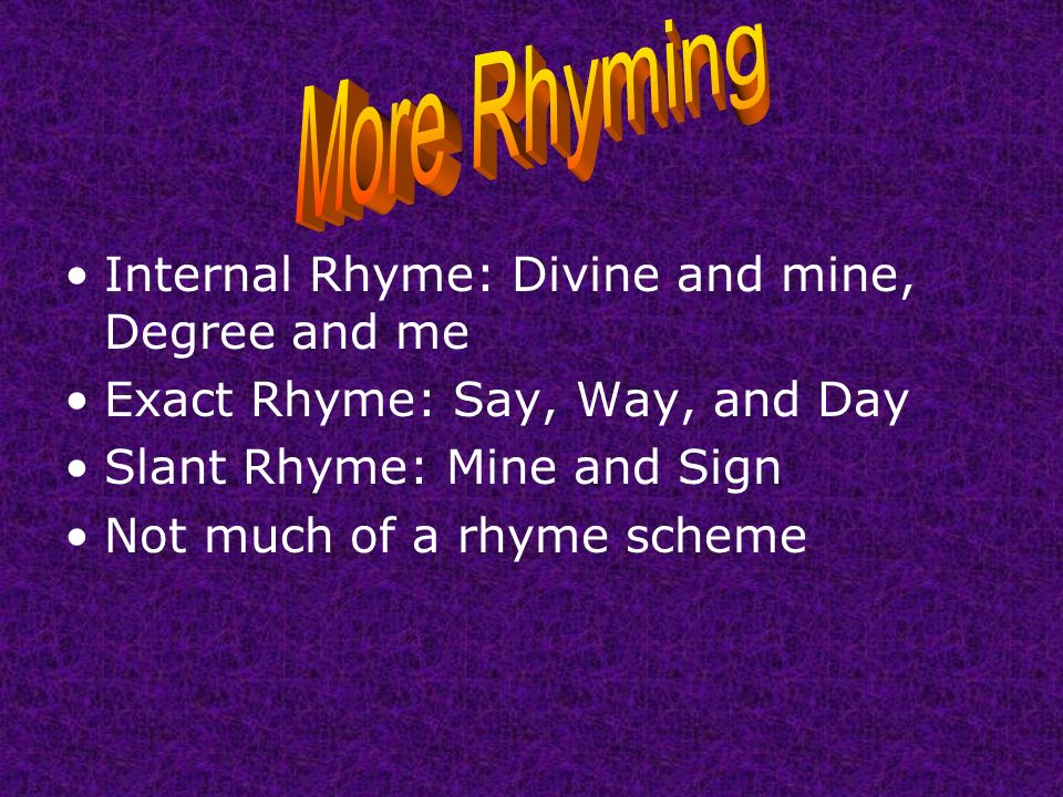More Rhyming Internal Rhyme: Divine and mine, Degree and me