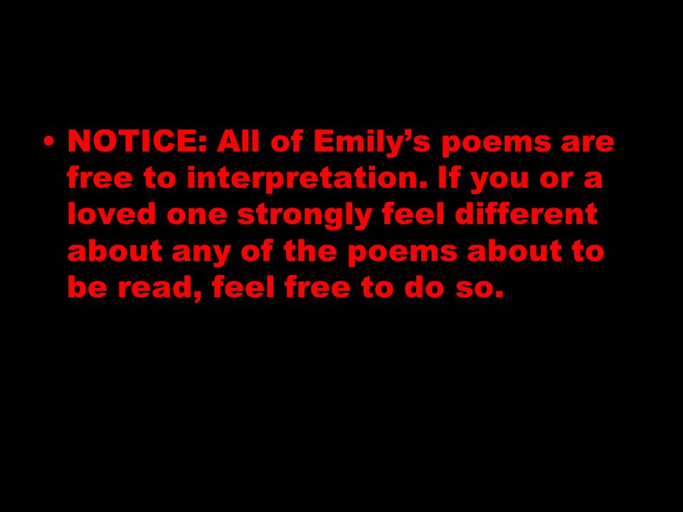 NOTICE: All of Emily's poems are free to interpretation