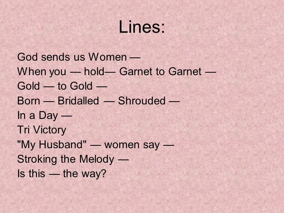 Lines: God sends us Women — When you — hold— Garnet to Garnet —