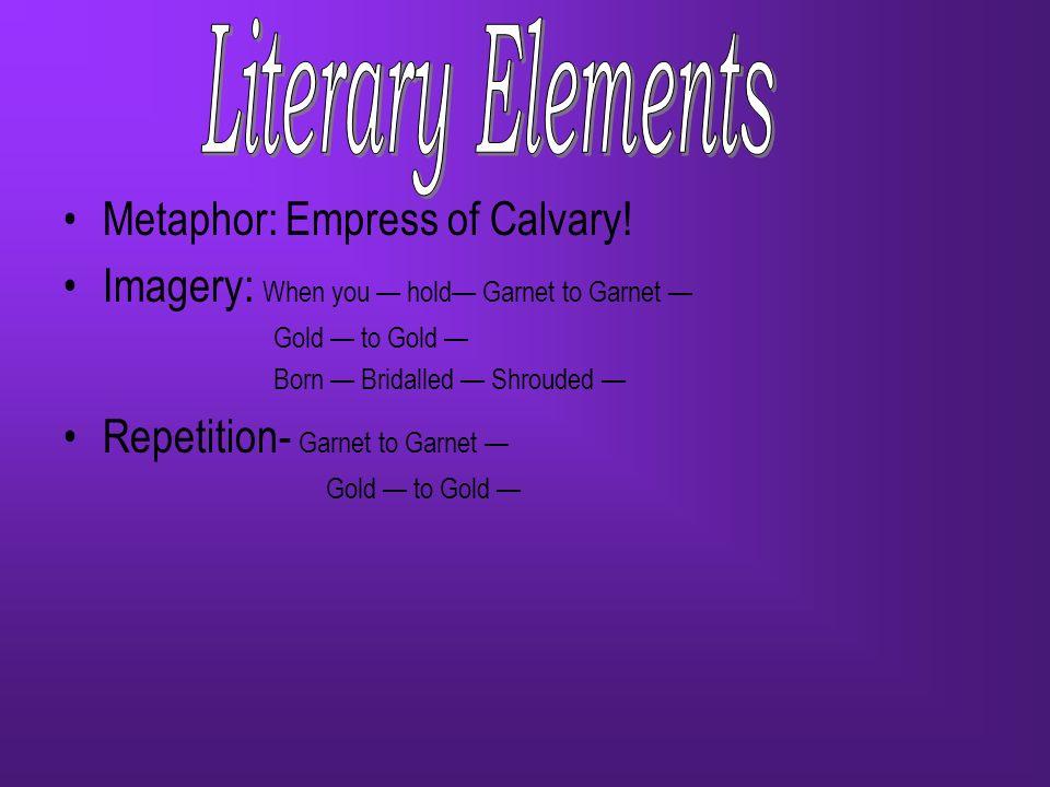 Literary Elements Metaphor: Empress of Calvary!