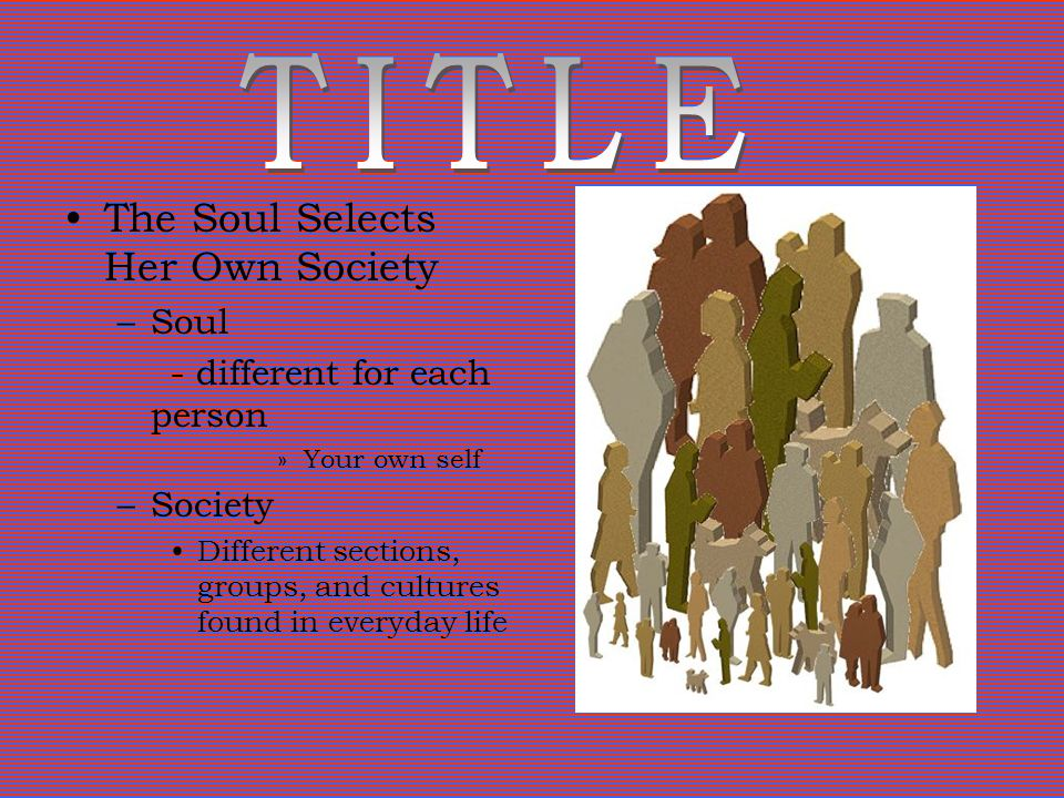 TITLE The Soul Selects Her Own Society Soul
