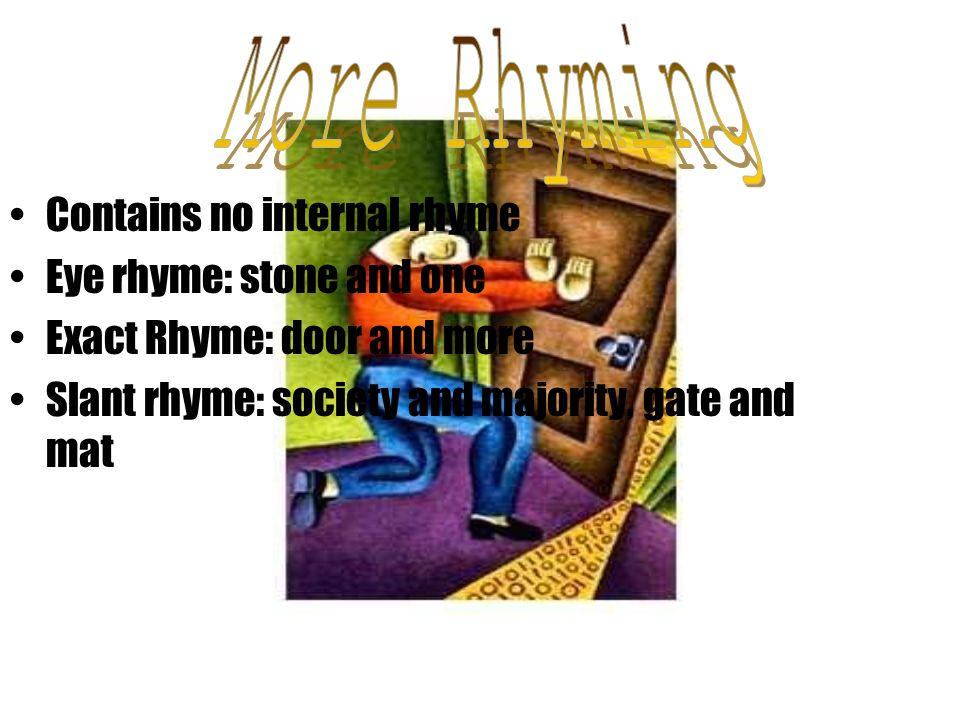 More Rhyming Contains no internal rhyme Eye rhyme: stone and one