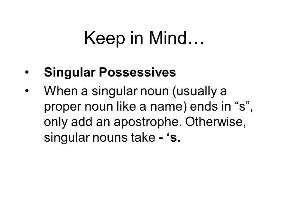 Keep in Mind… Singular Possessives