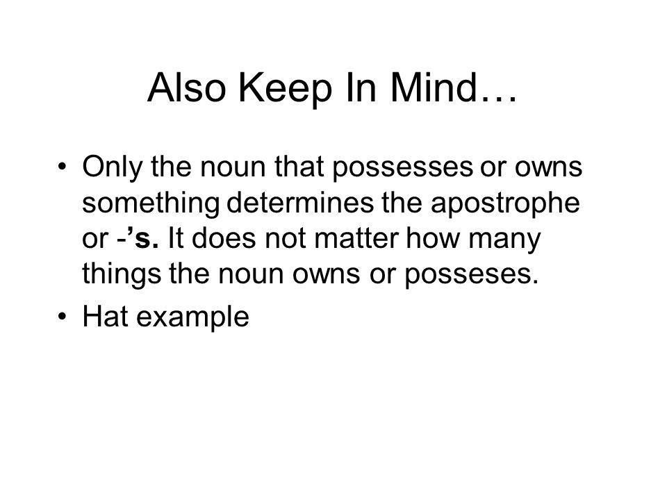 Also Keep In Mind…