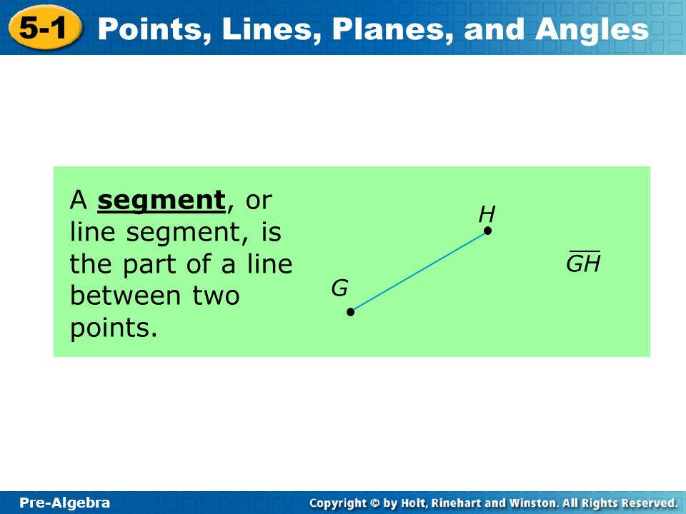 A segment, or line segment, is the part of a line between two points.