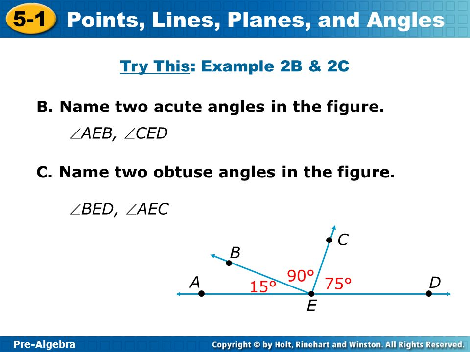 Try This: Example 2B & 2C B. Name two acute angles in the figure. AEB, CED. C. Name two obtuse angles in the figure.