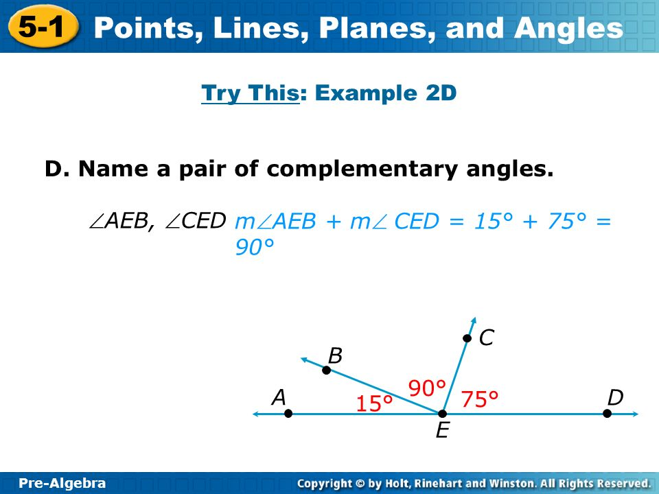Try This: Example 2D D. Name a pair of complementary angles. AEB, CED. mAEB + m CED = 15° + 75° = 90°
