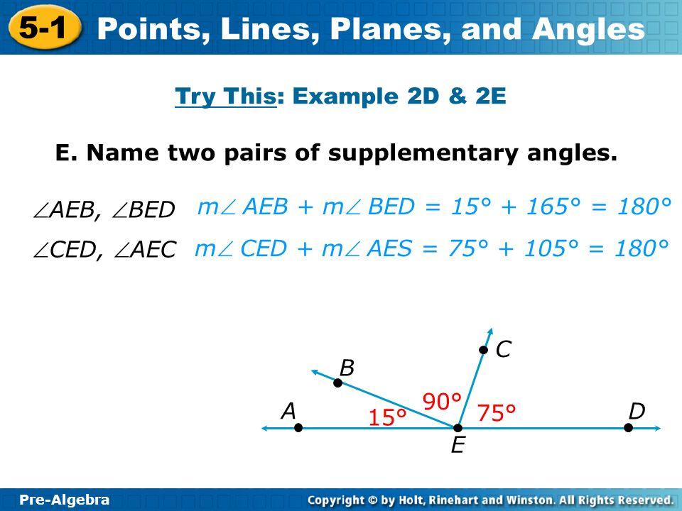 Try This: Example 2D & 2E E. Name two pairs of supplementary angles. AEB, BED. m AEB + m BED = 15° + 165° = 180°