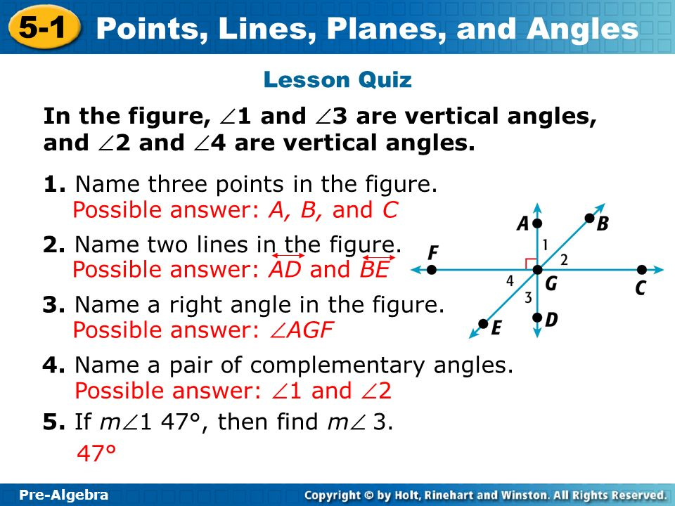 Lesson Quiz In the figure, 1 and 3 are vertical angles, and 2 and 4 are vertical angles. 1. Name three points in the figure.
