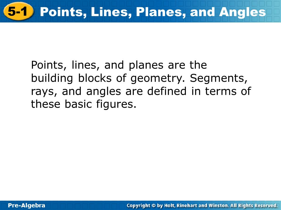 Points, lines, and planes are the building blocks of geometry