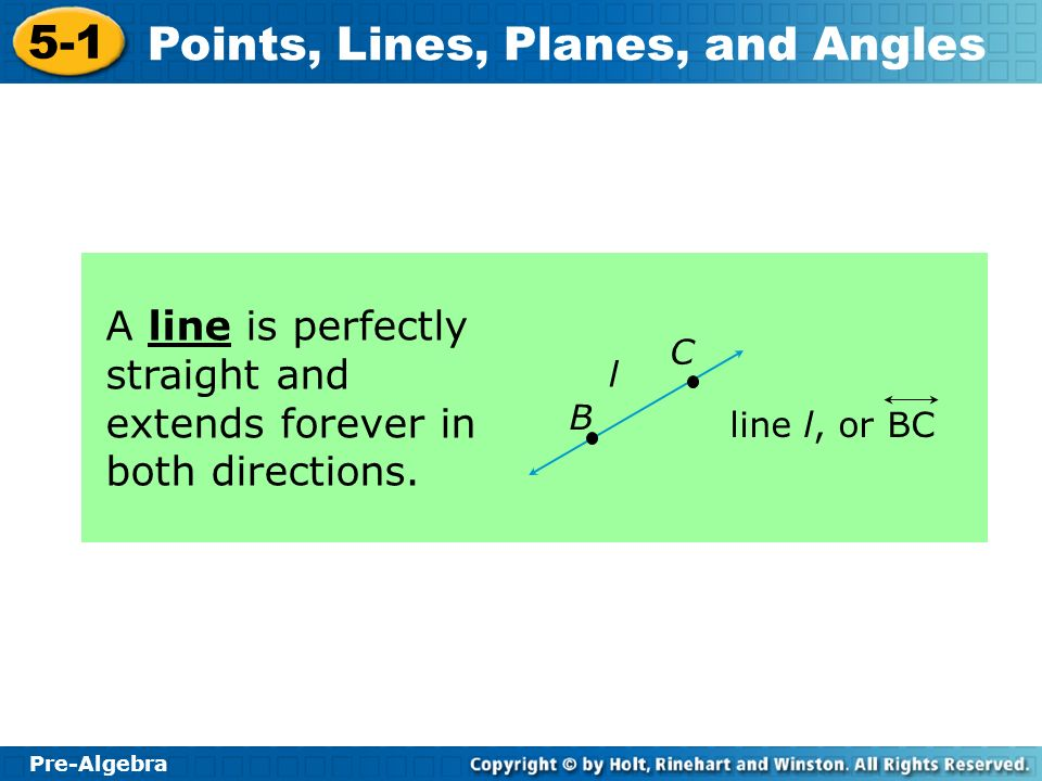 A line is perfectly straight and extends forever in both directions.