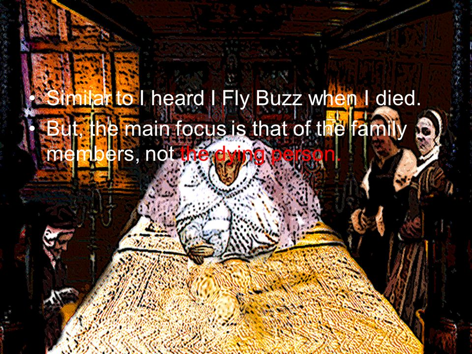 Similar to I heard I Fly Buzz when I died.