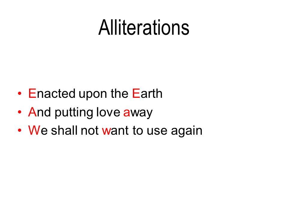 Alliterations Enacted upon the Earth And putting love away