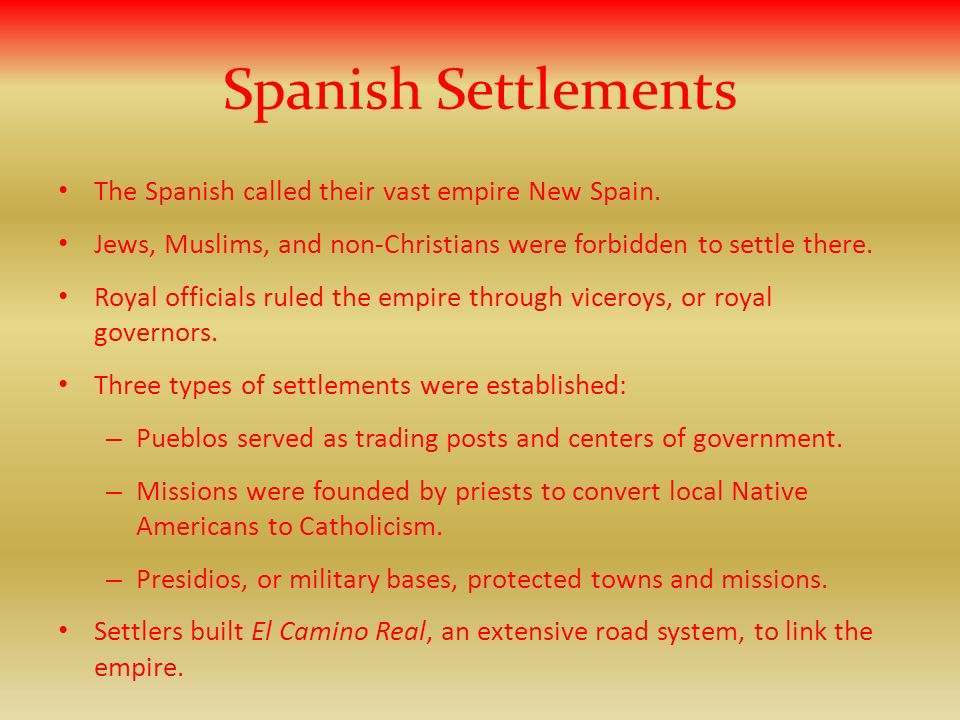 Spanish Settlements The Spanish called their vast empire New Spain.