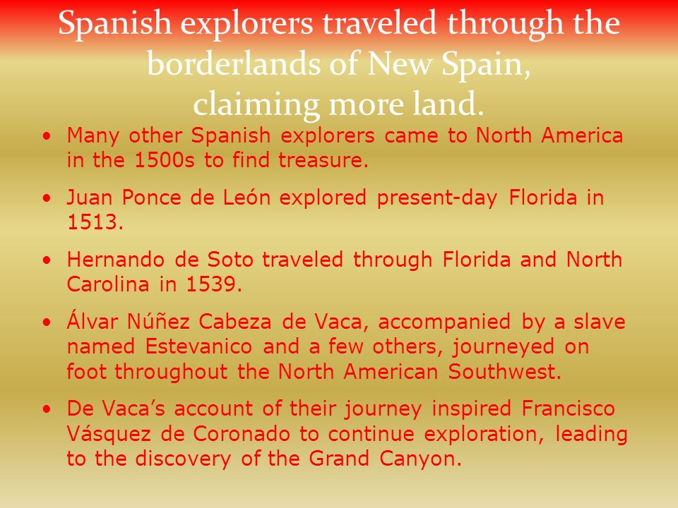 Spanish explorers traveled through the borderlands of New Spain, claiming more land.