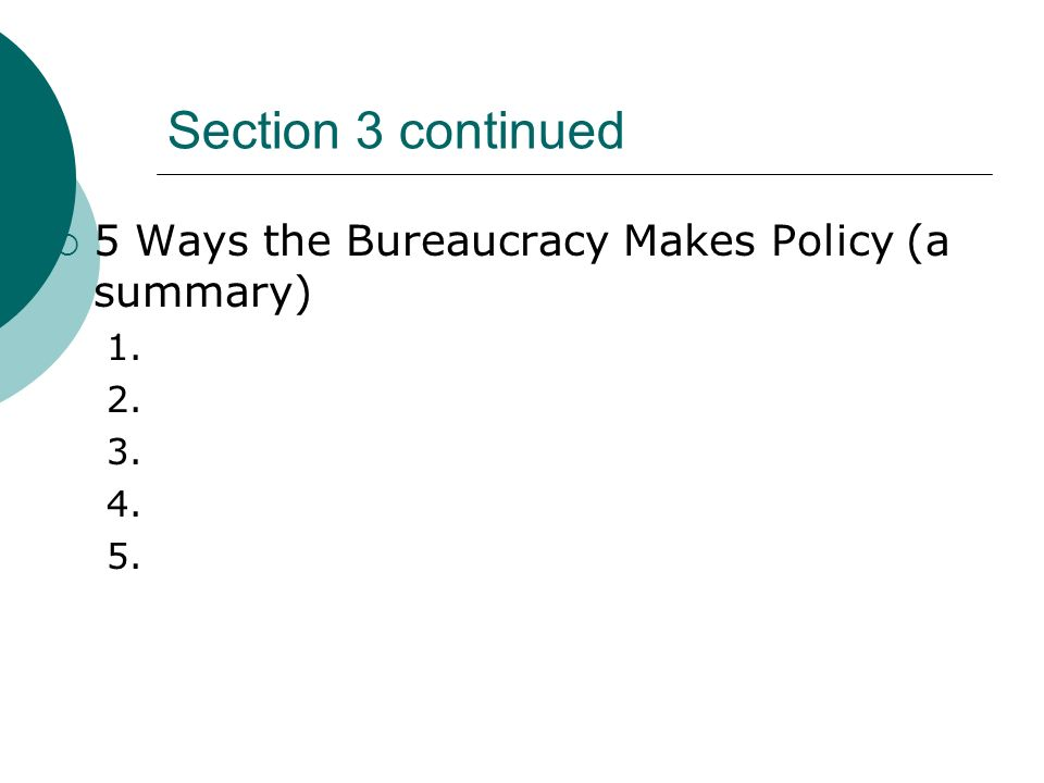 Section 3 continued 5 Ways the Bureaucracy Makes Policy (a summary) 1.