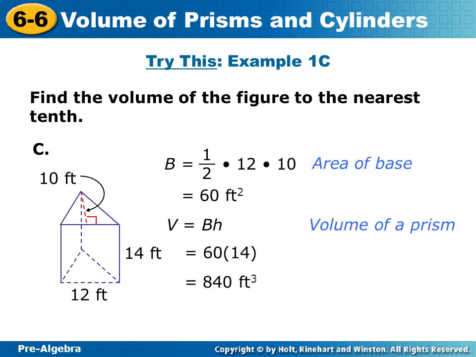 Try This: Example 1C Find the volume of the figure to the nearest tenth. C. B = • 12 • 10. 1.