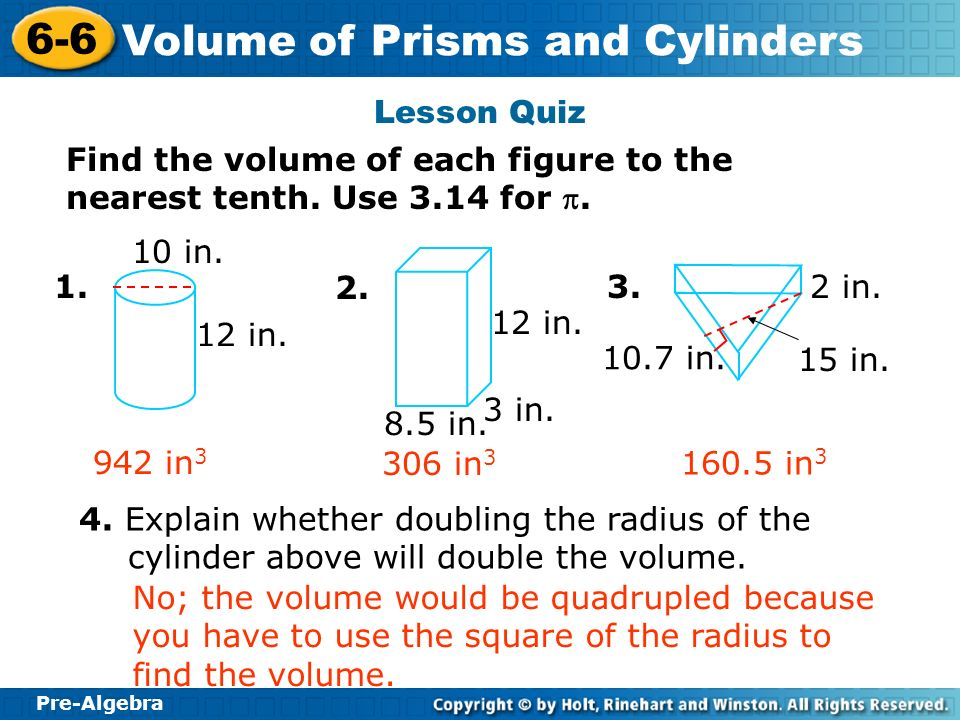 Lesson Quiz Find the volume of each figure to the nearest tenth. Use 3.14 for p. 10 in. 1. 2. 3.